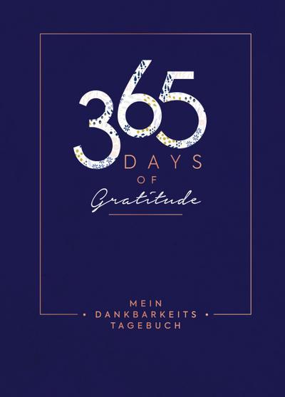 Mein Dankbarkeits-Tagebuch: 365 Days of Gratitude; Mit edler Metallfolienprägung und Leseband; Deutsch