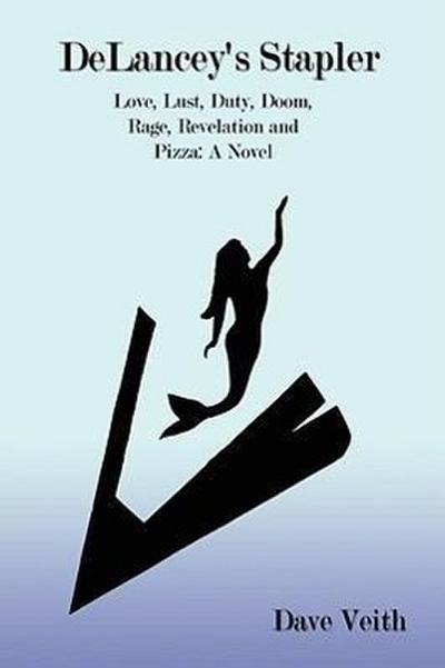 Delancey's Stapler: Love, Lust, Duty, Doom, Rage, Revelation and Pizza