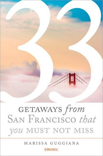 33 Geteways from San Francisco that you must not miss (Extension to 111 Places/111 Shops) - Emons Verlag - Taschenbuch, Deutsch, Marissa Guggiana, ,