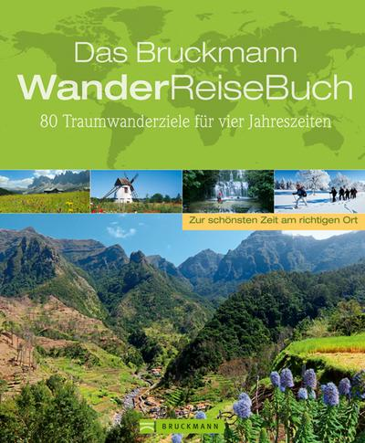 Das Bruckmann WanderReiseBuch; 80 Traumwanderziele für vier Jahreszeiten   ; Deutsch