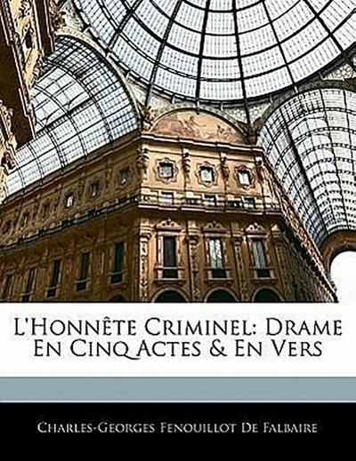 L'Honnête Criminel: Drame En Cinq Actes & En Vers