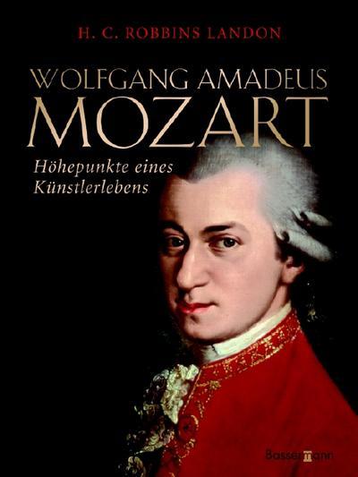 Wolfgang Amadeus Mozart: Höhepunkte eines Künstlerlebens - F Bassermann - Gebundene Ausgabe, Deutsch, H C Robbins Landon, Höhepunkte eines Künstlerlebens, Höhepunkte eines Künstlerlebens