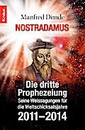 Nostradamus - Die dritte Prophezeiung: Seine Weissagungen für die Weltschicksalsjahre 2011 - 2014 Manfred Dimde Author