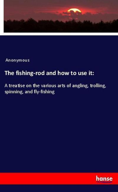 The fishing-rod and how to use it: