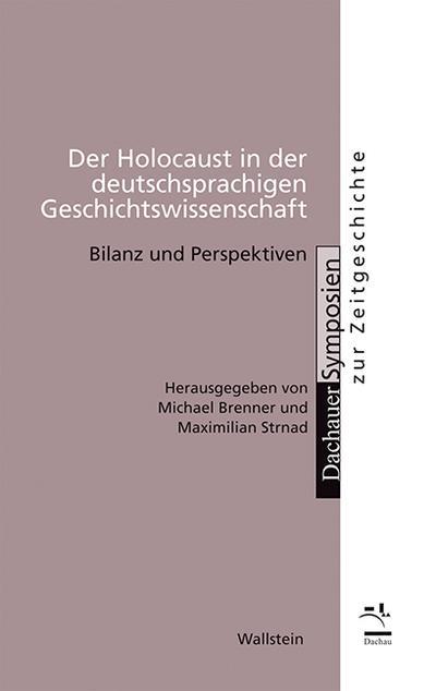 Der Holocaust in der deutschsprachigen Geschichtswissenschaft