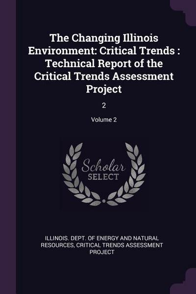 The Changing Illinois Environment: Critical Trends: Technical Report of the Critical Trends Assessment Project: 2; Volume 2
