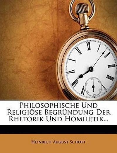 Philosophische und religiöse Begründung der Rhetorik und Homiletik.
