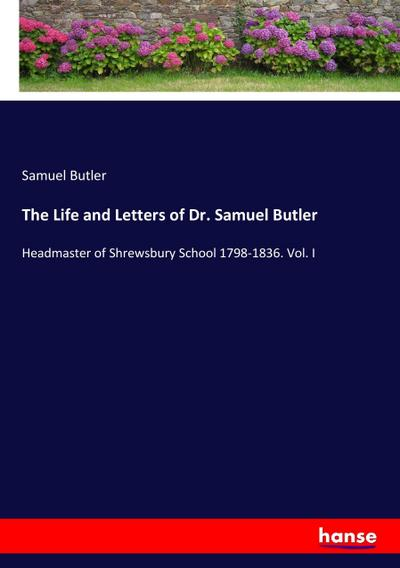 The Life and Letters of Dr. Samuel Butler