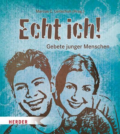 Echt ich!; Gebete junger Menschen; Hrsg. v. Leitschuh, Marcus C.; Deutsch; durchgehend vierfarbig