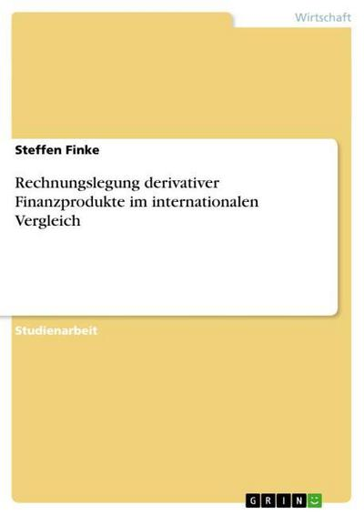 Rechnungslegung derivativer Finanzprodukte im internationalen Vergleich
