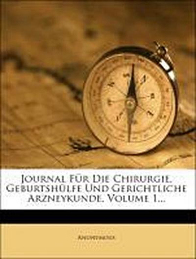 Journal für die Chirurgie, Geburtshülfe und Gerichtliche Arzneykunde, erster Band