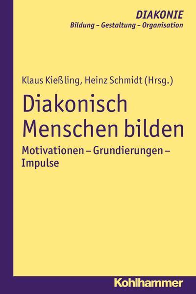 Diakonisch Menschen bilden: Motivationen - Grundierungen - Impulse (DIAKONIE)
