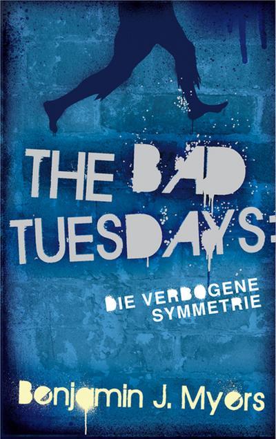 The Bad Tuesdays. Die verbogene Symmetrie