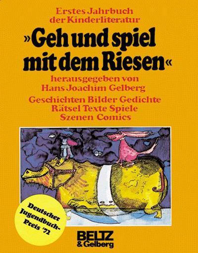 Geh und spiel mit dem Riesen: Erstes Jahrbuch der Kinderliteratur: Geschichten, Bilder, Gedichte, Rätsel, Texte, Spiele, Szenen, Comics