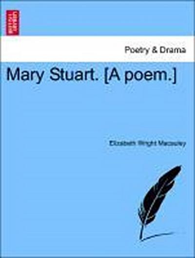 Mary Stuart. [A poem.] Third Edition