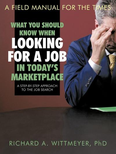 What You Should Know When Looking for a Job in Today's Marketplace: A Step-By-Step Approach to the Job Search