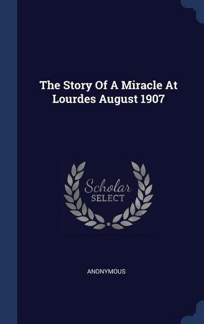 The Story of a Miracle at Lourdes August 1907