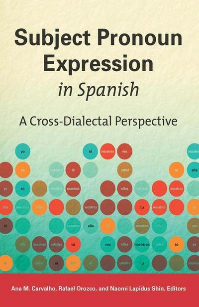 Subject Pronoun Expression in Spanish: A Cross-Dialectal Perspective