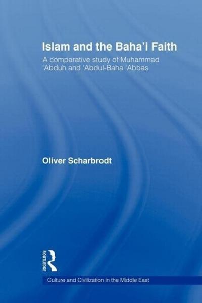 Islam and the Baha'i Faith: A Comparative Study of Muhammad Abduh and Abdul-Baha Abbas
