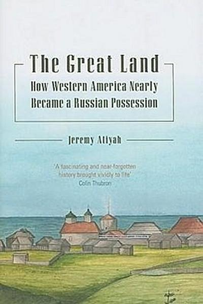 The Great Land: How Western America Nearly Became a Russian Possession