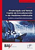 Private Equity und Venture Capital als Innovationsmotor in der Medizintechnikindustrie. Qualitative und quantitative Branchenanalyse