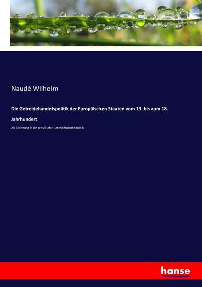 Die Getreidehandelspolitik der Europäischen Staaten vom 13. bis zum 18. Jahrhundert