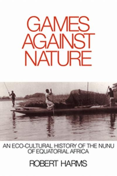 Games Against Nature: An Eco-Cultural History of the Nunu of Equatorial Africa