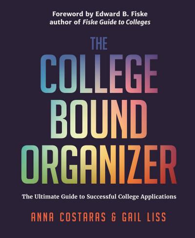 The College Bound Organizer: The Ultimate Guide to Successful College Applications (College Applications, College Admissions, and College Planning