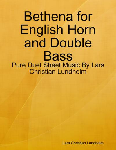 Bethena for English Horn and Double Bass - Pure Duet Sheet Music By Lars Christian Lundholm