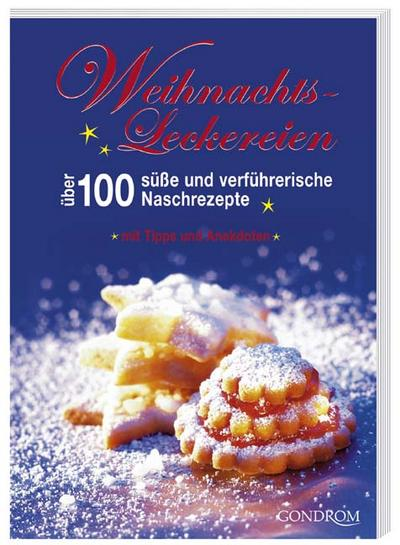 Weihnachtsleckereien: Über 100 süße und verführerische Naschrezepte