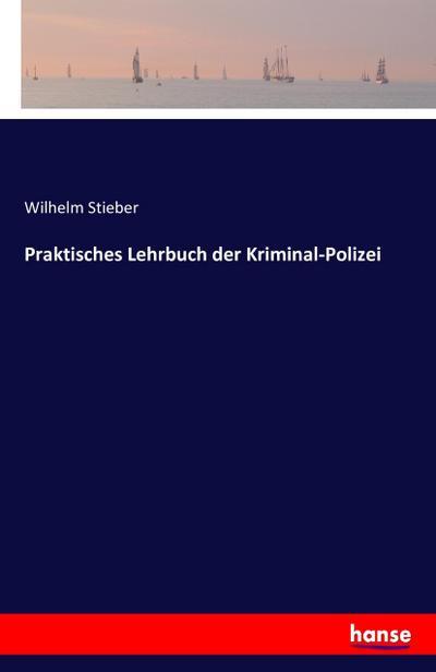 Praktisches Lehrbuch der Kriminal-Polizei