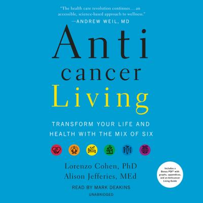 Anticancer Living: Transform Your Life and Health with the Mix of Six
