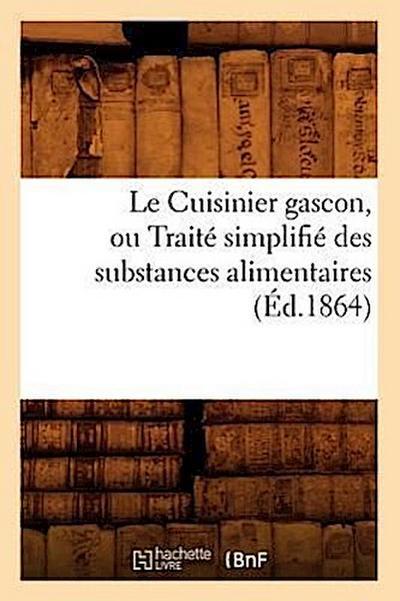 Le Cuisinier Gascon, Ou Traité Simplifié Des Substances Alimentaires, (Éd.1864)