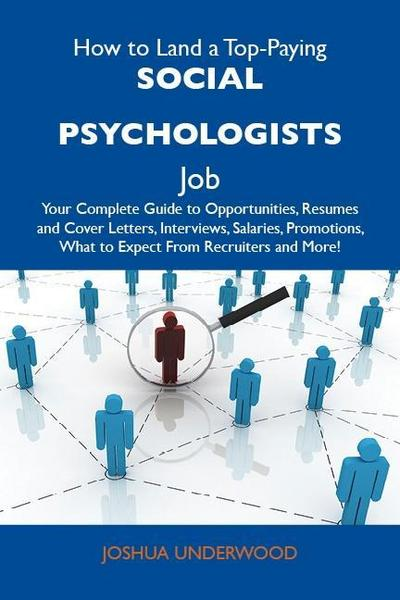 How to Land a Top-Paying Social psychologists Job: Your Complete Guide to Opportunities, Resumes and Cover Letters, Interviews, Salaries, Promotions, What to Expect From Recruiters and More