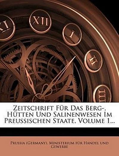 Zeitschrift Für Das Berg-, Hütten Und Salinenwesen Im Preussischen Staate