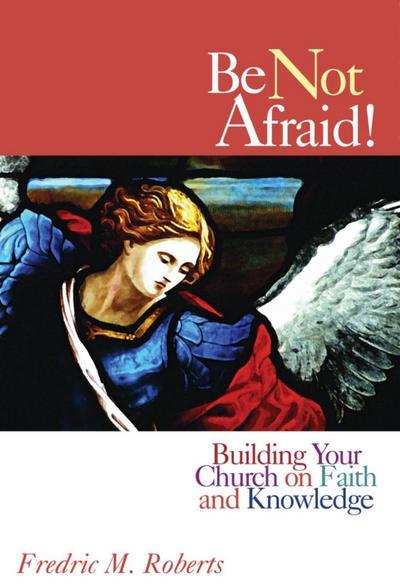 Be Not Afraid!