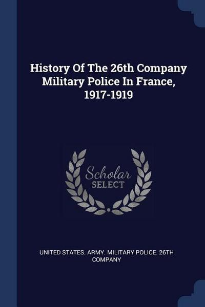 History of the 26th Company Military Police in France, 1917-1919