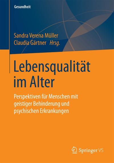 Lebensqualität im Alter: Perspektiven für Menschen mit geistiger Behinderung und psychischen Erkrankungen (Gesundheit. Politik - Gesellschaft - Wirtschaft)