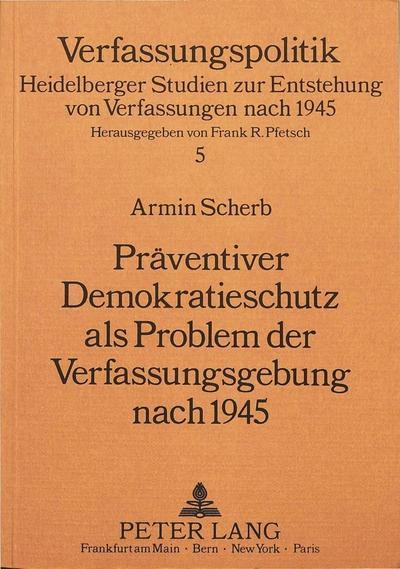 Präventiver Demokratieschutz als Problem der Verfassungsgebung nach 1945