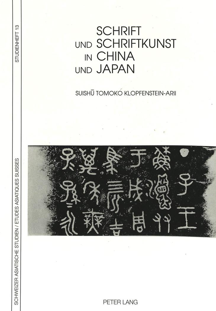 Schrift und Schriftkunst in China und Japan Suishu Tomoko Klopfenstein-Arii