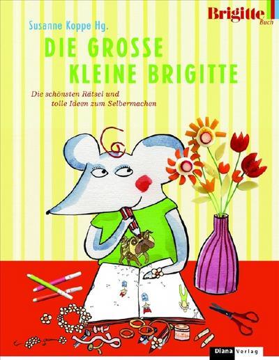 Die Große KLEINE BRIGITTE: Die schönsten Rätsel und tolle Ideen zum Selbermachen