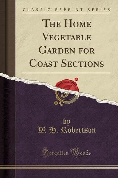 The Home Vegetable Garden for Coast Sections (Classic Reprint)