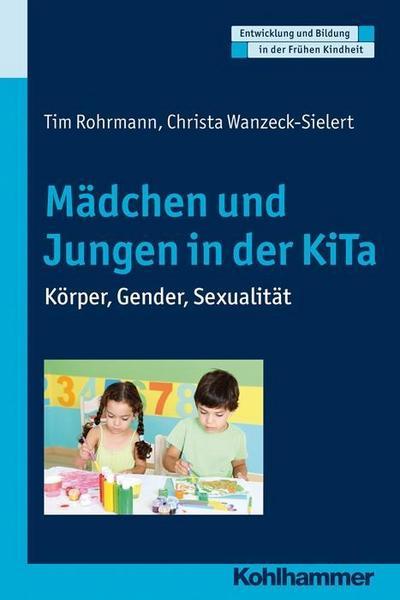 Mädchen und Jungen in der KiTa: Körper, Gender, Sexualität (Entwicklung und Bildung in der Frühen Kindheit)
