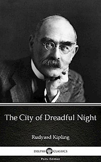 The City of Dreadful Night by Rudyard Kipling - Delphi Classics (Illustrated)