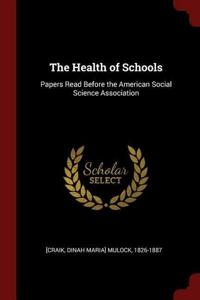 The Health of Schools: Papers Read Before the American Social Science Association