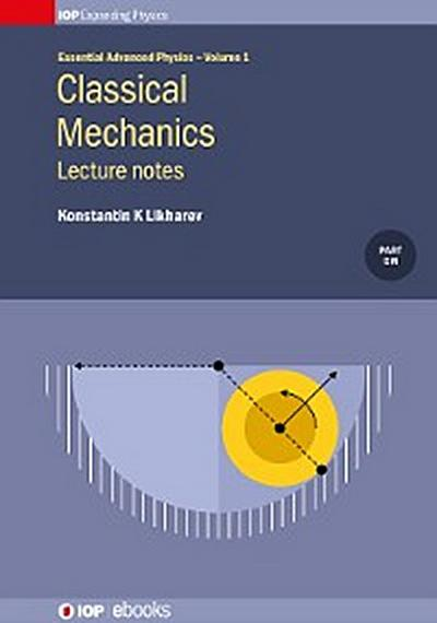 Classical Mechanics: Lecture Notes, Volume 1