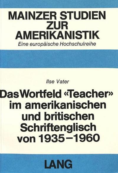Das Wortfeld «Teacher» im amerikanischen und britischen Schriftenglisch von 1935-1960