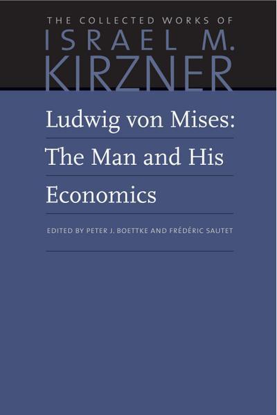 Ludwig Von Mises: The Man and His Economics