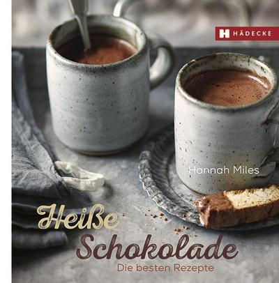 Heiße Schokolade: Die besten Rezepte (Genuss im Quadrat)