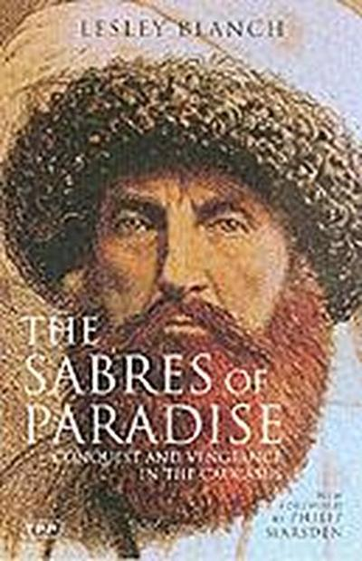 The Sabres of Paradise: Conquest and Vengeance in the Caucasus, Revised Edition (Tauris Parke Paperbacks)